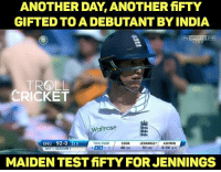 Memes, Sports, and Cricket: ANOTHER DAY ANOTHER fiFTY  GIFTED TO A DEBUTANT BY INDIA  Esiy SPORTS 2HD  LIVE  TROLL  CRICKET  Waitrose  ENG 92-0 23.5  THIS OVER  COOK  JENNINGS  ASHWIN  44 2 40  51 (9)  0-34  (0,50  DAY T  SESSION 1  MAIDEN TEST fiFTY FOR JENNINGS Test debutants average about 26.4 against India, the 2nd highest average against any team for debutants. <monster>