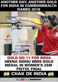 Congratulations To #HeenaSidhu :)  #GoldenSpree  #CWG2018: ANOTHER DAY, ANOTHER GOLD  FOR INDIA IN COMMONWEALTH  GAMES 2018  AUGHING  GOLD NO.11 FOR INDIA  HEENA SIDHU WINS GOLD  MEDAL IN WOMEN'S 25M  PISTOL FINAL  CHAK DE INDIA  f/laughingcolours Congratulations To #HeenaSidhu :)  #GoldenSpree  #CWG2018