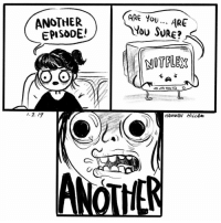 Memes, Yo, and 🤖: ANOTHER  EPISODE'  ARE Yo.. ARE  oU SURE?  NOTFLEX  HANNAH LAm Which shows are you guys currently staying up until 4 watching?
