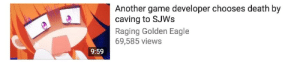 ceeberoni:  ceeberoni:  wait wait wait are gamers now executing gamedevs who try and be less shitty or  gamedev: hey im gonna make a protag who's not a cishet white dude  gamers: then die (pulls the trigger) : Another game developer chooses death by  caving to SJWs  Raging Golden Eagle  69,585 views  9:59 ceeberoni:  ceeberoni:  wait wait wait are gamers now executing gamedevs who try and be less shitty or  gamedev: hey im gonna make a protag who's not a cishet white dude  gamers: then die (pulls the trigger)