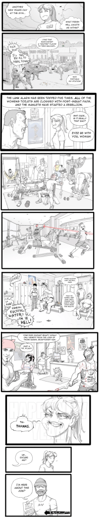 New years /fit/ comic by SIR: ANOTHER  NEW YEARS OAY  AT THE BYM.  WHAT FRESH  HELL AWAITS  ME WITHIN  FUCK  TW TAKE  YOU ALL TO  ANAL TOw  NICE  Dp-STATION.  THE LuNK ALARM HAS BEEN TRIPPED FIVE TIMES, ALL OF THE  WOMENS TOILETS ARE CLOGGED WITH POST-SQUAT PADS,  AND THE MANLETS HAVE STARTED A REBELLION  HELP  ANITED  SHIT DHDE  IS IT REALLY  THAT BADP  ZYZZ BE WITH  You, WOMAN  PLEASE  PISS  BOTT  POUNDS THS  MONTH FEELS  FUCKING  WATER!  HELL  ONLY GENEFI  THOSE BANGS·RECEPTIONIST-KUN.  IT FROM THE LOSS OF  TIP, MLADY  FAKKU  TH  THANKS  Excuse  ME?  I'M HERE  ABOUT THIS  JOB? New years /fit/ comic by SIR