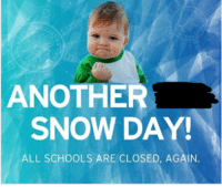 snow-day: ANOTHER  SNOW DAY!  ALL SCHOOLS ARE CLOSED, AGAIN.