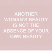 Another, Own, and Your Own: ANOTHER  WOMAN'S BEAUTY  IS NOT THE  ABSENCE OF YOUR  OWN BEAUTY