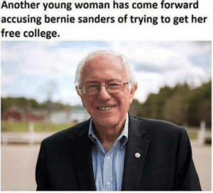 (x-post r/Librulz) Won't someone please think of the bankers?! by ChipAyten FOLLOW 4 MORE MEMES.: Another young woman has come forward  accusing bernie sanders of trying to get her  free college. (x-post r/Librulz) Won't someone please think of the bankers?! by ChipAyten FOLLOW 4 MORE MEMES.