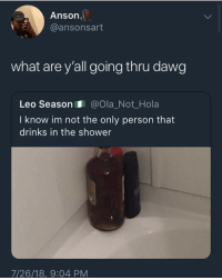 <p>Some people just need a whole hug (via /r/BlackPeopleTwitter)</p>: Anson  @ansonsart  what are y'all going thru dawg  Leo Season@Ola_Not_Hola  I know im not the only person that  drinks in the shower  7/26/18, 9:04 PM <p>Some people just need a whole hug (via /r/BlackPeopleTwitter)</p>