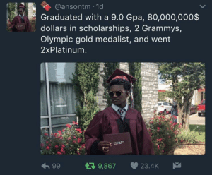 Grammys, Gold, and Gpa: @ansontm 1d  Graduated with a 9.0 Gpa, 80,000,000$  dollars in scholarships, 2 Grammys,  Olympic gold medalist, and went  2xPlatinum  9,867 23.4K No Features