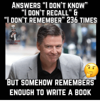"Memes, Book, and 🤖: ANSWERS "" DON'T KNOW  DON'T RECALL  I DON'T REMEMBER 23O TIMES  THE RED RIGHT  AND YOU  BUT SOMEHOW REMEMBERS  ENOUGH TO WRITE A BOOK"