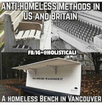 A Dream, Cheating, and Community: ANT-HOMELESS METHODS IN  US AND BRITAIN  FBVIGOHOLISTICALI  RoAHONE HERE 191 ALEXANDER ST  rain  A HOMELESS BENCH IN VANCOUVER i know this isn't funny i just wanted to say something i'll never understand why towns-cities-maybe even countries as a whole would think it's better to to what the top picture indicates like ?? your gonna spend an obscene amount of money so homeless people can't find a place to sleep at night instead of spending that money ( even if it does cover the actual cost of homelessness the tinest bit helps ) to actually help homeless people get a stable start like ( for the people that want to ) like im not saying buy these people houses just like if give them the outline of jobs for their skill and knowledge level and if they've been to prison before jobs that'll hire ex-prisoners you know for the people who want to change their lives and don't want to re-offended or start taking drugs again ( and then there's the people who are also homeless and aren't drug takers or cons they just don't have money ) and like monitor them ?? ( your creating a job there also by doing that ) and if they don't get a job in 6 months they start doing like community service type stuff for a very minimal amount you know idk and like if they aren't going to the job interviews they've gotten and not going to aa-drug meetings ( if they need it ) and re-offending and doing drugs while they are trying to get their lives back together they get kicked (but they do get a couple of chances ) and when they have a suitable income you go out with them and find a place for them to stay that suit their income and like give them a little cheat sheet to live like like how to manage money and stuff idk i have this whole world like that in my mind and when the people who are brought in to 're-start' their lives they live in like an apartment social housing thing with others and the rooms are very minimal and there's a community kitchen that everyone goes down to for breakfast-lunch-dinner snacks and stuff and it's food the local shops and super markets either can't stock or is the unattractive stock ( that they literally throw out so no one eats it ??? that's crazy to me that they throw away food that just doesn't look cute ) idk i have forgotten where i was going with this but i had a dream about this last