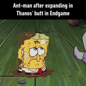 Butt, Dank, and Thanos: Ant-man after expanding in  Thanos' butt in Endgame  Yi Operation Thanus was successful