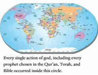 CW Brown: ANtarctica  Every single action of god, including every  prophet chosen in the Qur'an, Torah, and  Bible occurred inside this circle. CW Brown