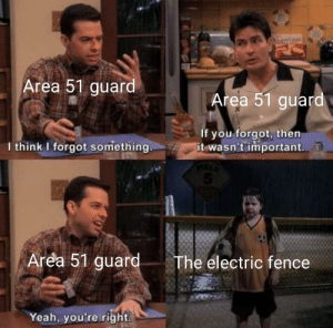 DON'T FORGET THE FENCE!: AntdG  Area 51 guard  Area 51 guard  If you forgot, then  it wasn't important.  1 think I forgot something.  9735  5  Area 51 guard  The electric fence  Yeah, you're right. DON'T FORGET THE FENCE!