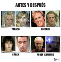 Memes, Star Wars, and Alcohol: ANTES Y DESPUES  ALCOHOL  TABACO  CRACK  PODERILIMITADO  OVIX Espero que este no lo hayan hecho en Mother of star wars :v   TonyWan