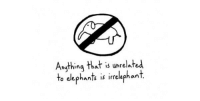 Elephants, Unknown, and For: Anthing that is unrelated  to elephants is irrelephant <p>For reasons unknown this always makes me feel better.</p>