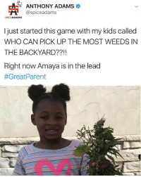 😜 One of the best games I ever invented WhoCanPickUpTheMostWeedsInTheBackyard™ Pa-tint Pending 🤣🤣🤣: ANTHONY ADAMS  NH @spice adams  SPICE  ADAMS  I just started this game with my kids called  WHO CAN PICK UP THE MOST WEEDS IN  THE BACKYARD  Right now Amaya is in the lead  #Great Parent 😜 One of the best games I ever invented WhoCanPickUpTheMostWeedsInTheBackyard™ Pa-tint Pending 🤣🤣🤣