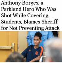 "Fall, Memes, and School: Anthony Borges, a  Parkland Hero Who Wa:s  Shot While Covering  Students, Blames Sheriff  for Not Preventing Attack Anthony Borges is an American hero. The 15-year-old survivor was credited with saving 20 lives when he used his body to barricade a classroom door in Parkland. Anthony was shot five times suffering wounds to the lungs, abdomen, and legs. Doctors say his dreams of playing soccer professionally are likely over due to his injuries. Now he wants to hold the people who didn't perform as valiantly as he did accountable. ""I want all of us to move forward to end the environment that allowed people like Nikolas Cruz to fall through the cracks,"" Borges said. ""You (Sheriff Israel) knew he was a problem years ago and you did nothing. He should have never been in school with us."" You are a true patriot Anthony and we are all praying for your recovery. anthonyburges parkland hero sheriff israel broward stoneman Via: @liberalbull_"