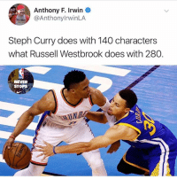 If you don't get the Twitter reference: basically Stephen Curry is more efficient & does more or the same amount as Westbrook with less. He is implying Steph is way better than Russ. AGREE OR DISAGREE? - - Follow @thenbaneverstops for the BEST, in-depth NBA content 🔥🏀: Anthony F. Irwin  @AnthonylrwinLA  Steph Curry does with 140 characters  what Russell Westbrook does with 280  NEVER  STOPS If you don't get the Twitter reference: basically Stephen Curry is more efficient & does more or the same amount as Westbrook with less. He is implying Steph is way better than Russ. AGREE OR DISAGREE? - - Follow @thenbaneverstops for the BEST, in-depth NBA content 🔥🏀