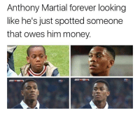 Memes, Money, and Forever: Anthony Martial forever looking  like he's just spotted someone  that owes him money. Hey man, where's my money?! 👊🏽😂 Tony Martial