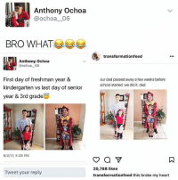 🤔Something not right, whoever made up the story on the right needs to write a science fiction film.😂Fake news.: Anthony Ochoa  @ochoa 06  BRO WHAT  transformationfeed  Anthony Ochoa  ochoa 06  First day of freshman year &  our dad passed away a few weeks before  kindergarten vs last day of senior  school started. we did it, dad  year & 3rd grade  6/3/17, 5:38 PM  20,788 likes  Tweet your reply  transformationfeed this broke my heart 🤔Something not right, whoever made up the story on the right needs to write a science fiction film.😂Fake news.