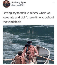 Driving, Friends, and School: Anthony Ryan  @a_ryan1801  Driving my friends to school when we  were late and didn't have time to defrost  the windshield Oof