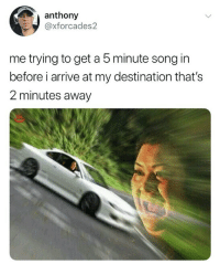 Lmao, Memes, and 🤖: anthony  @xforcades2  me trying to get a 5minute song in  before i arrive at my destination that's  2 minutes away Lmao