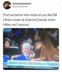 """""""If I was twenny years younger"""": anthonybarberio  @antbarberio1  Find someone who looks at you like Bill  Clinton looks at Arianna Grande when  Hillary ain't around  DETROIT  12:25 PM  ARIANA GRANDE PERFORMING AT FRANKLIN  WS  c Funeral o """"If I was twenny years younger"""""""