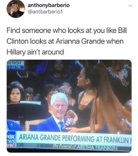 Damn😂: anthonybarberio  @antbarberio1  Find someone who looks at you like Bill  Clinton looks at Arianna Grande when  Hillary ain't around  DETROIT  12:25 PM  ARIANA GRANDE PERFORMING AT FRANKLIN  WS  ueral of ARE Damn😂