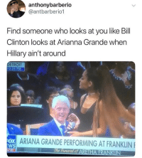 God damn Bill.: anthonybarberio  @antbarberio1  Find someone who looks at you like Bill  Clinton looks at Arianna Grande when  Hillary ain't around  DETROIT  12:25 PM  Ox  WS  ARIANA GRANDE PERFORMING AT FRANKLIN  The Fneral0 God damn Bill.