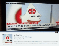 "Pepe the Frog, Tumblr, and White House: Anti-Defamation League  RACE FOR THE WHITE HOUSE  8:28 P  PEPE THE FROG SPARKS BATTLE ON CAMPAIGN TRAILC  ON LE  G INI 'HE; COUNTRY, NHO ARE PEACEFUL, NHO ARE RESPONSIBLE-  0 Results  Searched over 16.161 billion images.  for image: CaptureJPG  Results will expire for unregistered users. Login or register for a free account to start saving your searches.  TinEye is free to use for non-commercial purposes. See our Products and APIs for commercial solutions.  JPEG, 548x505, 29.1 KB <p><a class=""tumblr_blog"" href=""http://libertarian--princess.tumblr.com/post/151196735611"">libertarian–princess</a>:</p><blockquote> <p>THIS IS THE MEDIA PEPE OF PROPAGANDA</p> <p>ONLY APPEARS ONCE IN 10,000,000,000 PEPES</p> <p>REBLOG OR BE CURSED FOR ALL ETERNITY</p> </blockquote>"