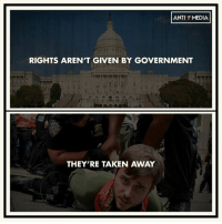 ANTI MEDIA  RIGHTS AREN'T GIVEN BY GOVERNMENT  THEY'RE TAKEN AWAY