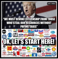 """☝☝: ANTI MEDIA  """"WE MUST REVOKE CITIZENSHIP FROM THOSE  WHO STEAL OUR RESOURCES WITHOUT  PAYING TAXES""""  NBC  Pfizer  i'm lovin' it  Heinz  KEMIS  Johnson  OK, LETS START HERE!  TA  DELL LG  Gateway  MOTOROLA  AMOCO  S mead  Hardees  Carrefour  CHEVROLET amazon Dom  OfficeMax  TOYOTA  You  Tube ☝☝"""