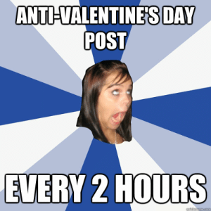 anti-valentine's day post every 2 hours - Annoying Facebook Girl ...: ANTI-VALENTINES DAY  POST  EVERY 2 HOURS  auickmeme.com anti-valentine's day post every 2 hours - Annoying Facebook Girl ...