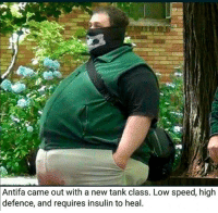 Antifa defence tank: Antifa came out with a new tank class. Low speed, high  defence, and requires insulin to heal. Antifa defence tank
