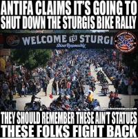 This will not go over well: ANTIFA CLAIMS IT'S GOING TO  SHUT DOWN THE STURGIS BIKE RALLY  WELCOME ㊥STURGI  Shine Responsiby  TO  rednecknationsearconn  THEY SHOULD RENEMBER THESE AINT STATUES  THESE FOLKS FIGHT BACK This will not go over well