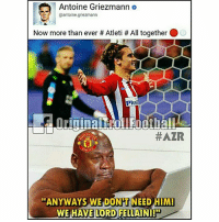 Be Like, Memes, and Soccer: Antoine Griezmann  @antoine griezmann  Now more than ever Atleti All together O  Plus  HAZR  ANYWAYS WE DONT NEED HIM!  WE HAVE LORD FELLAINI!! Manchester United Fans Be Like.. @instatroll.soccer