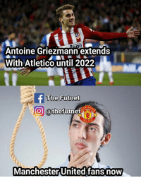 Memes, Manchester United, and United: Antoine Griezmann extends  With Atletico until 2022  The Futnet  f CHES  COO @thefutnet  NITED  Manchester United fans now Well there is a release clause of €100M ....