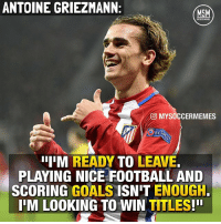 Barcelona, Chelsea, and Club: ANTOINE GRIEZMANN  MSM  MO MYSOCCERMEMES  RESD  IIIIM READY  TO LEAVE  PLAYING NICE FOOTBALL AND  SCORING  GOALS  ISNIT ENOUGH  IIM LOOKING TO WIN  TITLES Antoine Griezmann on his future. Next club? Manchester United or which? 🇫🇷 Tag your friends bellow👇 . Double-tap & follow me @mysoccermemes more • —————————————————————— Football Soccer Messi Suarez Neymar NJR NeymarJR Barcelona Barca Ronaldo PSG MU Pogba Dortmund CR7 ManchesterUnited Fut Pogba Chelsea RealMadrid AntoineGriezmann Benzema AtleticoMadrid Atletico Gameiro
