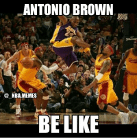 This is totally the nba version of Antonio brown! 😂 double tap and tag friends!: ANTONIO BROWN  NBA MEMES  BE LIKE This is totally the nba version of Antonio brown! 😂 double tap and tag friends!