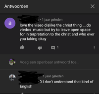Love, Music, and Okay: Antwoorden  1 jaar geleden  love the viseo dislike the christ thing ....do  viedos music but try to leave open space  for in terpretation to the christ and who ever  you taking okay  Voeg een openbaar antwoord toe.  1 jaar geleden  O I don't understand that kind of  English