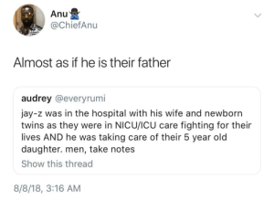 This just in, Jay-Z takes care of his kids: Anu  @ChiefAnu  Almost as if he is their father  audrey @everyrumi  jay-z was in the hospital with his wife and newborn  twins as they were in NICU/ICU care fighting for their  lives AND he was taking care of their 5 year old  daughter. men, take notes  Show this thread  8/8/18, 3:16 AM This just in, Jay-Z takes care of his kids