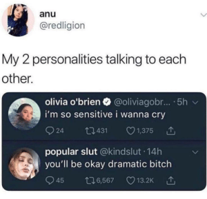 Personalities: anu  @redligion  My 2 personalities talking to each  other.  olivia o'brien @oliviagobr... 5h v  i'm so sensitive i wanna cry  924 0431 1,375  popular slut @kindslut 14h  you'll be okay dramatic bitch  45 6,567 13.2K