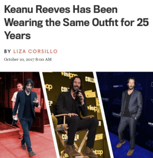 Tumblr, Blog, and 25 Years: anu Reeves Has Been  Ke  Wearing the Same Outht for 25  Years  BY LIZA CORSILLO  October 10, 2017 8:0o AM  COLLİ  ON  ION  amazonstudios  COL:  MON  ama  CO mjalti: 25 human years to Keanu is equivalent to like 2 minutes. he hasn't changed outfits cuz he's barely started his day