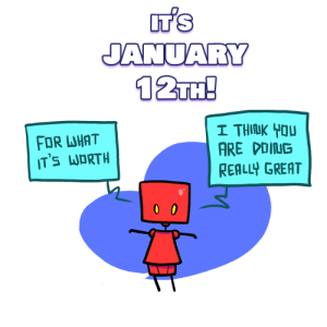 Party, Target, and Tumblr: ANUARY  12TH  FOR LUHAT  IT'S WDRTH  I THIUK Hou  ARE DDIUDG  REALLY GREAT cutebotcalendar:  if you say so!Come join the cutebot Patreon party