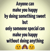 Tag them 😘: Anvone carn  make you happy  by doing something sweet  but  only someone special can  make you happy  without doing anything Tag them 😘