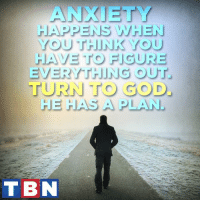 Memes, 🤖, and Transcendence: ANXIETY  HAPPENS WHEN  YOU THINK YOU  HAVE TO FIGURE  EVERYTHING OUT  TURN TO GOD  HE HAS A PLAN.  T BN Do not be anxious about anything, but in every situation, by prayer and petition, with thanksgiving, present your requests to God. 7 And the peace of God, which transcends all understanding, will guard your hearts and your minds in Christ Jesus. Philippians 4:6-7