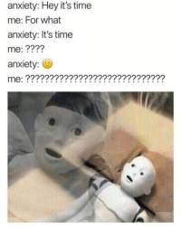 Anxiety, Time, and Humans of Tumblr: anxiety: Hey it's time  me: For what  anxiety: It's time  me: ????  anxiety: e  me