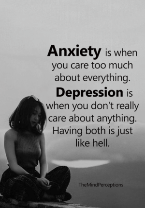 Memes, Too Much, and Anxiety: Anxiety is when  you care too much  about everything  Depression is  when you don't really  care about anything  Having both is just  like hell.  TheMindPerceptions <3
