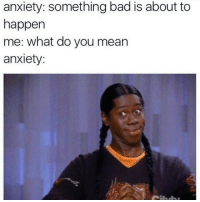 Anxiety: you said some stupid shit last night Me: what did I say? Anxiety:: anxiety: something bad is about to  happen  me: what do you mean  anxiety: Anxiety: you said some stupid shit last night Me: what did I say? Anxiety:
