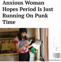 """Memes, Period, and Time: Anxious Woman  Hopes Period Is Just  Running on Punk  Time """"I've been going to punk shows since I was 13, so maybe my body is just starting to adapt to things starting late?"""""""