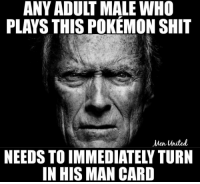 PSA from Clint Eastwood: ANY ADULT MALE WHO  PLAYS THIS POKEMON SHIT  Wen United  NEEDSTOIMMEDIATEL TURN  IN HIS MAN CARD PSA from Clint Eastwood