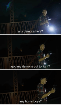 Horny, Boys, and Got: any demons here?   got any demons out tonight?   any horny boys?